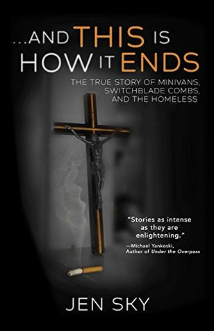 ...And This Is How It Ends: The True Story of Minivans, Switchblade Combs, and the Homeless