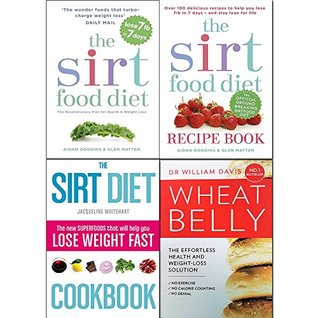 Sirtfood diet, recipe book, sirt diet cookbook and wheat belly effortless health and weight-loss solution 4 books collection set