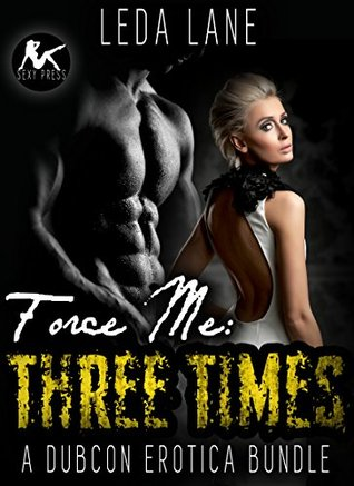 Force Me Three Times A Dubcon Forced Romance and Reluctant Submission Erotica Thriller Suspense Bundle by Leda Lane