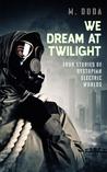 We Dream at Twilight