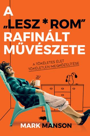 A 'Lesz*rom' rafinált művészete - A tökéletes élet tökéletlen megközelítése