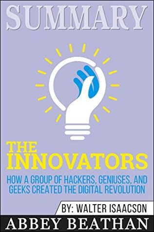 Summary: The Innovators: How a Group of Hackers, Geniuses, and Geeks Created the Digital Revolution