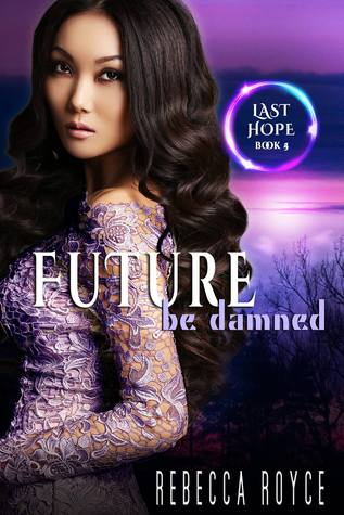 Future be Damned (Last Hope, #5)