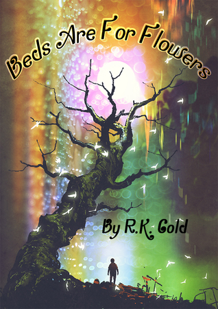 Beds Are For Flowers by R.K. Gold