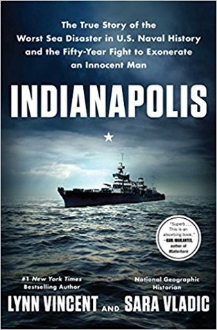 INDIANAPOLIS, The True Story of the Worst Sea Disaster in U.S. Naval History and the Fifty-Year Fight to Exonerata an innocent Man, ADVANCE READER'S EDITION