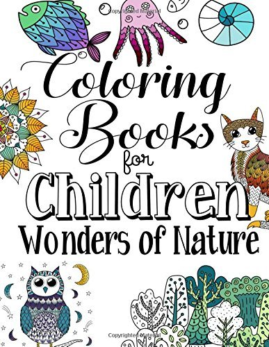 Coloring Books For Children Wonders Of Nature: A Delightfully Detailed Coloring Book For Older Girls And Boys. Recommended Age 9+