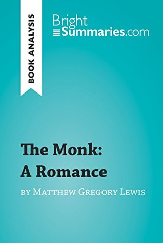 The Monk: A Romance by Matthew Gregory Lewis (Book Analysis): Detailed Summary, Analysis and Reading Guide (BrightSummaries.com)