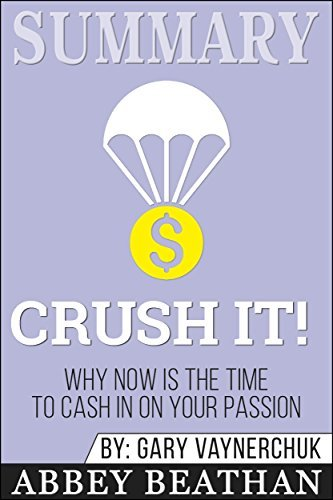 Summary: Crush It!: Why NOW Is the Time to Cash In on Your Passion