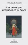Las cosas que perdimos en el fuego by Mariana Enríquez