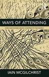 Ways of Attending: How our Divided Brain Constructs the World
