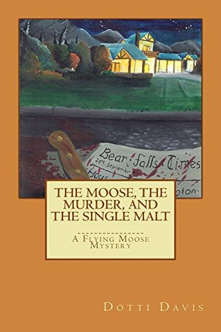 The Moose, the Murder, and the Single Malt: A Flying Moose Mystery (Flying Moose Mysteries Book 1)