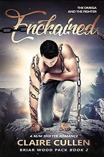 Enchained: The Omega and the Fighter (Briar Wood Pack #2)