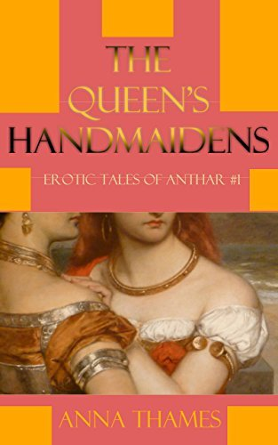 The Queen's Handmaidens (Erotic Tales of Anthar Book 1)