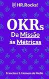 OKRs - da Missão às Métricas: Usando as OKRs para criar uma cultura de execução e inovação na sua empresa