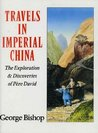 Travels in Imperial China: Explorations and Discoveries of Pere David