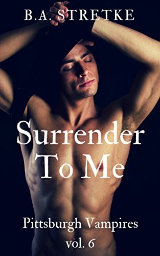 Surrender to Me (Pittsburgh Vampires #6)