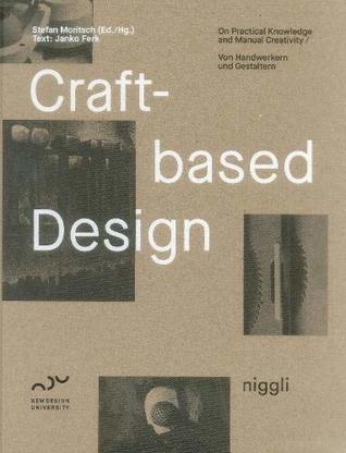 Craft-Based Design: Produzierende Gestaltung par Stefan Moritsch, Janko Ferk
