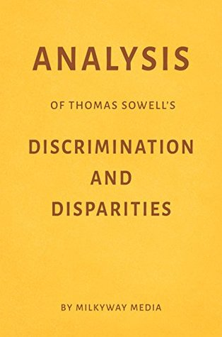Analysis of Thomas Sowell's Discrimination and Disparities by Milkyway Media