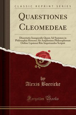 Quaestiones Cleomedeae: Dissertatio Inauguralis Quam Ad Summos in Philosophia Honores AB Amplissimo Philosophorum Ordine Lipsiensi Rite Impetrandos Scripsit