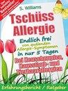 Tschüss Allergie - Endlich frei von quälenden Allergie-Symptomen in nur 5 Tagen: Bei Heuschnupfen, Hausstaub- und Tierhaarallergien
