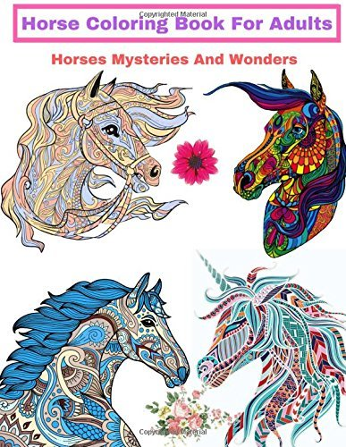 Horse Coloring Book For Adults: The Magical World Of Horses in a Variety of Styl: Horses Mysteries And Wonders