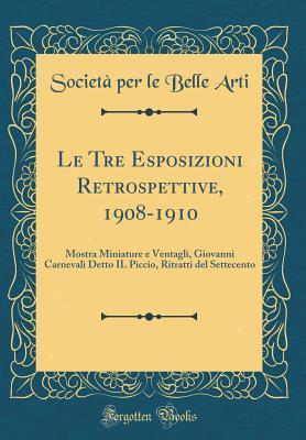 Le Tre Esposizioni Retrospettive, 1908-1910: Mostra Miniature E Ventagli, Giovanni Carnevali Detto Il Piccio, Ritratti del Settecento