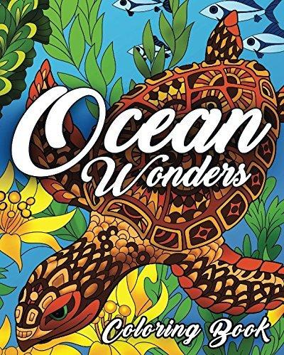 Ocean Coloring Book: An Adult Coloring Book Featuring Relaxing Ocean Scenes, Tropical Fish and Beautiful Sea Creatures