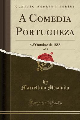 A Comedia Portugueza, Vol. 1: 6 d'Outubro de 1888