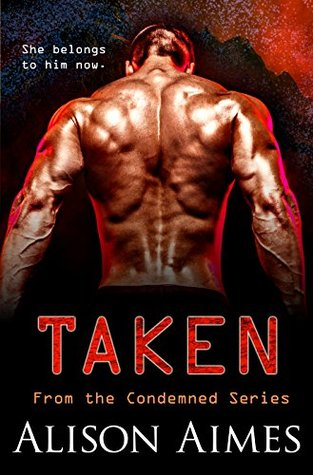 Taken Book Two in the Condemned Series by Alison Aimes