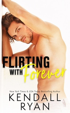 Flirting with Forever (Kendall Ryan)