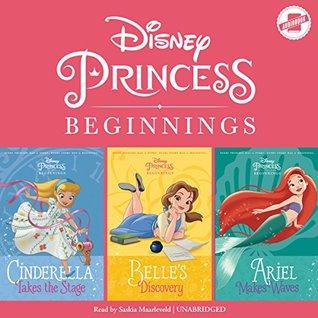 Disney Princess Beginnings: Cinderella, Belle & Ariel: Cinderella Takes the Stage, Belle's Discovery, Ariel Makes Waves: The Disney Princess Beginnings Series