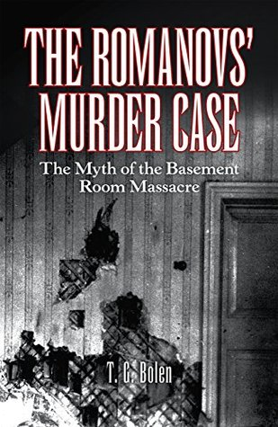 The Romanovs' Murder Case: The Myth of the Basement Room Massacre
