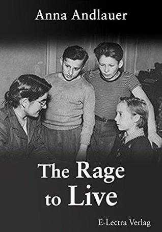 The Rage to Live: The International D.P. Children´s Center Kloster Indersdorf 1945-46 Enhanced Edition