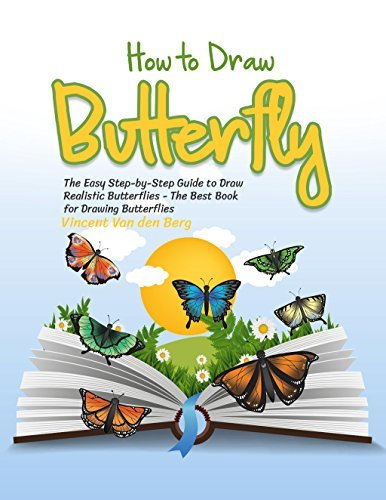 How to Draw Butterfly: The Easy Step-by-Step Guide to Draw Realistic Butterflies - The Best Book for Drawing Butterflies
