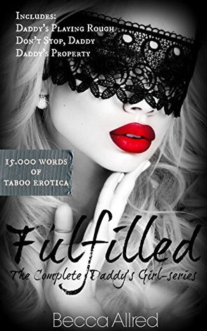 Fulfilled The Complete Daddy's Girl Series by Becca Allred