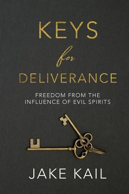 Keys for Deliverance: Freedom from the Influence of Evil Spirits