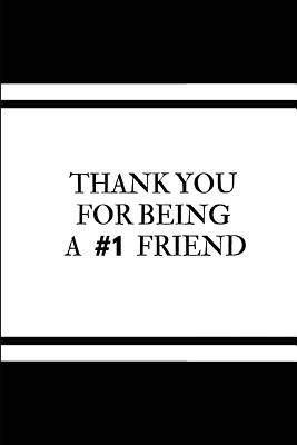 Thank You for Being a #1 Friend: Friend Appreciation Notebook Quote, Lined Journal for Business Professionals, Teachers and Mentors