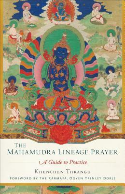 The Mahamudra Lineage Prayer: A Guide to Practice