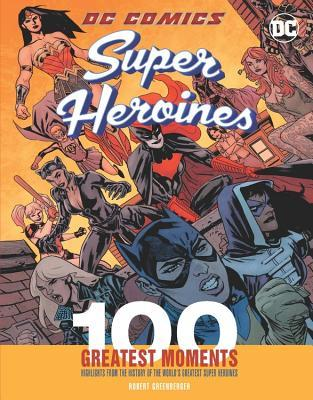 DC Comics Super Heroines: 100 Greatest Moments