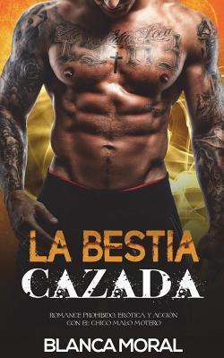 La Bestia Cazada: Romance Prohibido, Er�tica y Acci�n Con El Chico Malo Motero