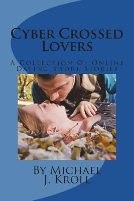 Cyber Crossed Lovers: A Collection of Online Dating Short Stories
