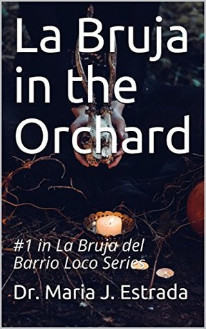 La Bruja in the Orchard (La Bruja del Barrio Loco #1)
