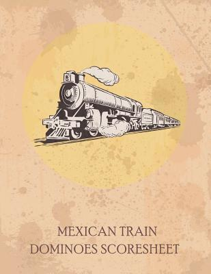 Mexican Train Dominoes Scoresheet: Sheet Scorepad for Mexican Train and Chicken Foot Dominoes Game Record Score Keeper Book, Chickenfoot Score Sheet Pad, Size 8.5 X 11 Inch, 110 Pages (Mexican Train Dominoes Scoresheet Games) (Volume 2)