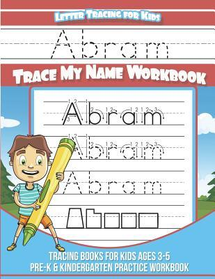 Abram Letter Tracing for Kids Trace My Name Workbook: Tracing Books for Kids Ages 3 - 5 Pre-K & Kindergarten Practice Workbook