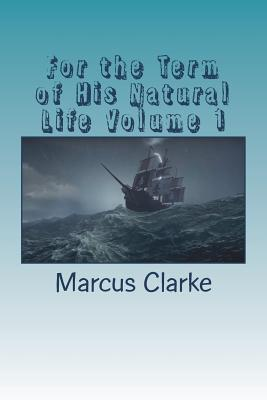 For the Term of His Natural Life Volume 1