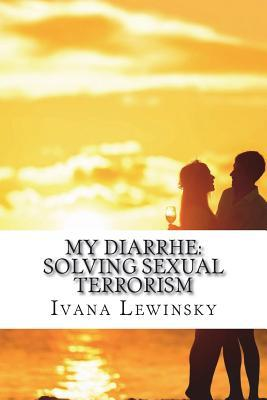 My Diarrhe: Solving Sexual Terrorism