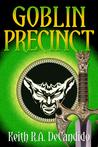 Goblin Precinct by Keith R.A. DeCandido