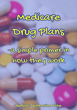 Medicare 2018 Drug Plan Primer: How Medicare Drug Plans Work