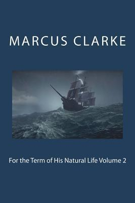 For the Term of His Natural Life Volume 2