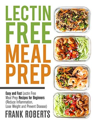 Lectin Free Meal Prep Cookbook: Easy and Fast Lectin Free Meal Prep Recipes for Beginners